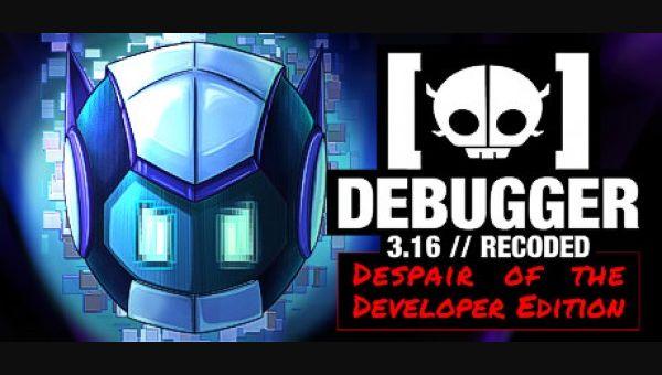 Debugger 3.16 // Recoded // Despair of the Developer Edition